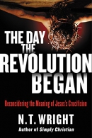 The day the revolution began : reconsidering the meaning of Jesus's crucifixion