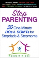 Stepparenting : 50 one-minute dos and don'ts for stepdads and stepmoms