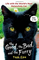 The good, the bad, and the furry : life with the world's most melancholy cat