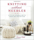 Knitting without needles : a stylish introduction to finger and arm knitting