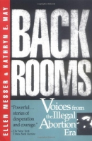 Back rooms: Voices from the Illegal Abortion Era [Book]