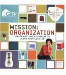 Mission, organization : strategies and solutions to clear your clutter