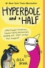 Hyperbole And A Half : Unfortunate Situations, Flawed Coping Mechanisms, Mayhem, And Other Things That Happened
