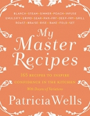 My master recipes : 165 recipes to inspire confidence in the kitchen : with dozens of variations