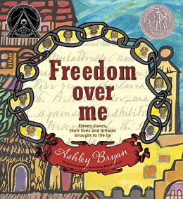 Freedom Over Me : Eleven Slaves, Their Lives And Dreams Brought To Life