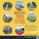 Walking twin cities : 35 tours exploring historic neighborhoods, lakeside parks, gangster hideouts, dive bars, and cultural centers of Minneapolis and St. Paul