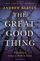 The great good thing : a secular Jew comes to faith in Christ