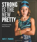 Strong is the new pretty : a celebration of girls being themselves