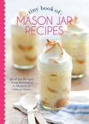 Tiny book of mason jar recipes : small jar recipes from beverages to desserts & gifts to share