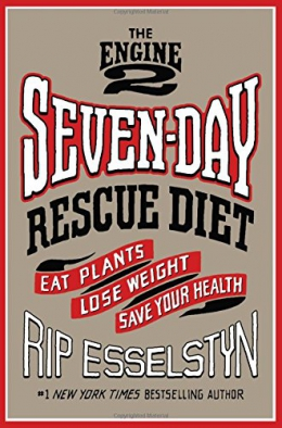 The Engine 2 Seven-day Rescue Diet : Eat Plants, Lose Weight, Save Your Health