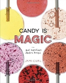Candy is magic : real ingredients, modern recipes