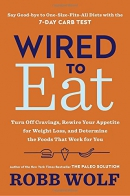 Wired to eat : turn off cravings, rewire your appetite for weight loss, and determine the foods that work for you