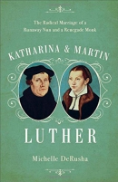 Katharina and Martin Luther : the radical marriage of a runaway nun and a renegade monk