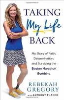 Taking my life back : my story of faith, determination, and surviving the Boston Marathon bombing