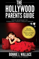 The Hollywood Parents Guide: Your Roadmap to Pursuing Your Child's Dream [Book]