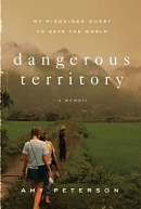Dangerous territory : my misguided quest to save the world