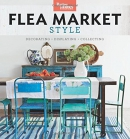 Flea market style : decorating + displaying + collecting