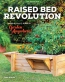 Raised Bed Revolution : Build It, Fill It, Plant It ... Garden Anywhere