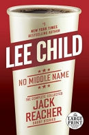No middle name [large print] : the complete collected Jack Reacher short stories