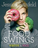 Food swings : 125 + recipes to enjoy your life of virtue & vice