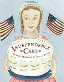 Independence Cake: A Revolutionary Confection Inspired by Amelia Simmons, Whose True History Is Unf
