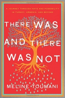 There was and there was not : a journey through hate and possibility in Turkey, Armenia, and beyond
