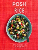 Posh rice : over 70 recipes for all things rice
