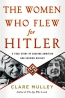 The Women Who Flew For Hitler : A True Story Of Soaring Ambition And Searing Rivalry