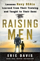 Raising men : lessons Navy SEALs learned from their training and taught to their sons