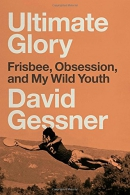 Ultimate glory : Frisbee, obsession, and my wild youth