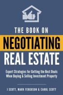 The Book on Negotiating Real Estate: Expert Strategies for Getting the Best Deals When Buying &