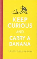 Keep curious and carry a banana : wisdom from the world of Curious George