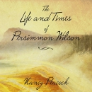 The life and times of Persimmon Wilson [CD book] : a novel