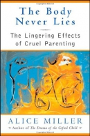 The body never lies : the lingering effects of cruel parenting