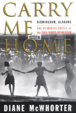 Carry Me Home : Birmingham, Alabama, The Climactic Battle Of The Civil Rights Revolution