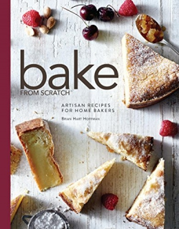 Bake From Scratch. Volume One : Artisan Recipes For The Home Baker