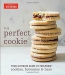 The Perfect Cookie : Your Ultimate Guide To Foolproof Cookies, Brownies & Bars