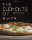 The Elements Of Pizza : Unlocking The Secrets To World-class Pies At Home