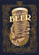 The comic book story of beer : the world's favorite beverage from 7000 BC to today's craft brewing revolution