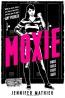 Moxie : A Novel