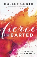 Fiercehearted : live fully, love bravely