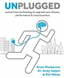Unplugged : evolve from technology to upgrade your fitness, performance & consciousness