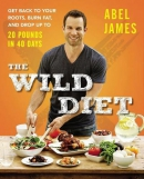 The wild diet : get back to your roots, burn fat, and drop up to 20 pounds in 40 days