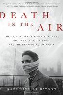 Death in the air : the true story of a serial killer, the great London smog, and the strangling of a city