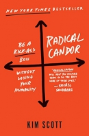 Radical candor : be a kick-ass boss without losing your humanity