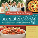Dinner made easy with Six Sisters' Stuff : time-saving recipes for busy moms
