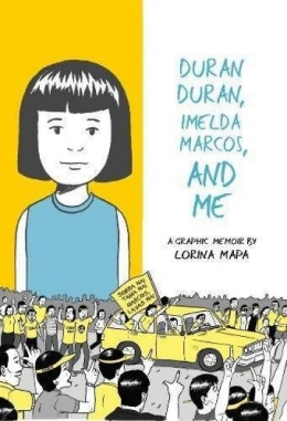 Duran Duran, Imelda Marcos, And Me : A Graphic Memoir