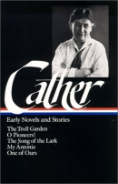 Early Novels and Stories: The Troll Garden / O Pioneers! / The Song of the Lark / My Antonia / One