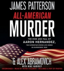 All-American murder [CD book] : the rise and fall of Aaron Hernandez, the superstar whose life ended on murderers' row