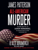All-American murder [eAudio] : the rise and fall of Aaron Hernandez, the superstar whose life ended on murderers' row